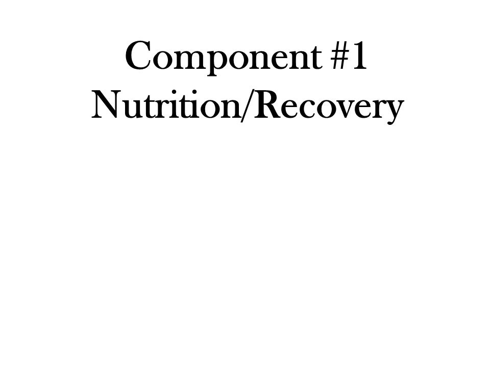 Component #1 Nutrition/Recovery