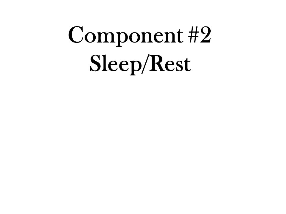 Component #2 Sleep/Rest