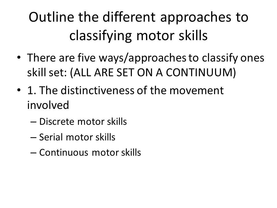 Contd Discrete skills – have a clear start and finish (obvious when the movement starts and ends) Ex.