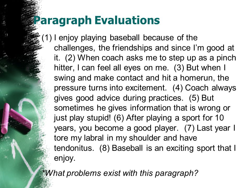 Paragraph Evaluations (1)I enjoy playing baseball because of the challenges, the friendships and since Im good at it. (2) When coach asks me to step u