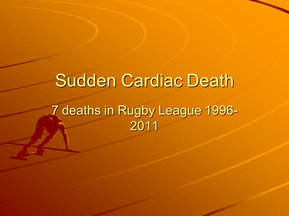 Sudden Cardiac Death 7 deaths in Rugby League 1996- 2011