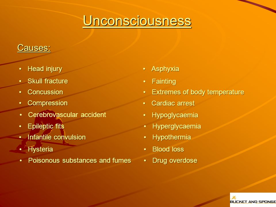 Unconsciousness Causes: Head injuryHead injury Skull fractureSkull fracture ConcussionConcussion CompressionCompression Cerebrovascular accident Epile