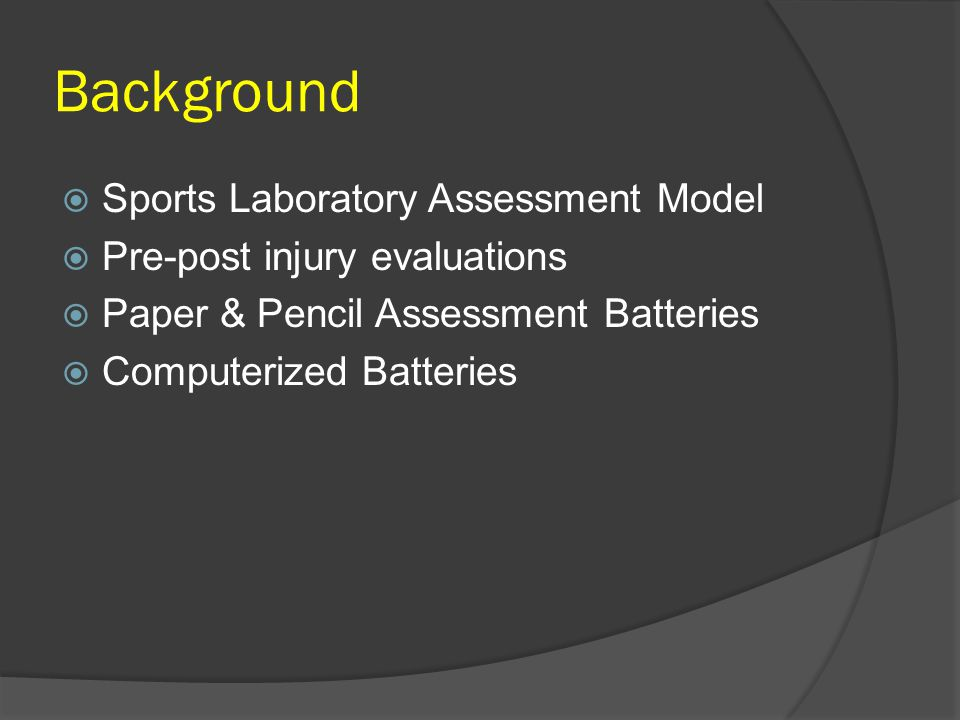 Background Sports Laboratory Assessment Model Pre-post injury evaluations Paper & Pencil Assessment Batteries Computerized Batteries