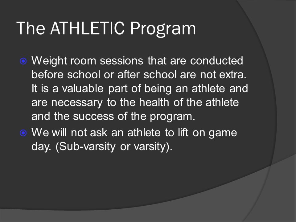 Weight room sessions that are conducted before school or after school are not extra. It is a valuable part of being an athlete and are necessary to th