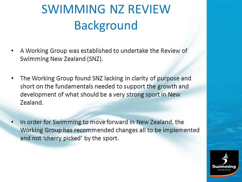 SWIMMING NZ REVIEW Background A Working Group was established to undertake the Review of Swimming New Zealand (SNZ).