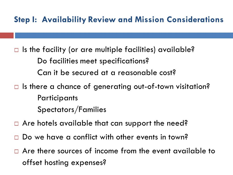 Step I: Availability Review and Mission Considerations Is the facility (or are multiple facilities) available? Do facilities meet specifications? Can