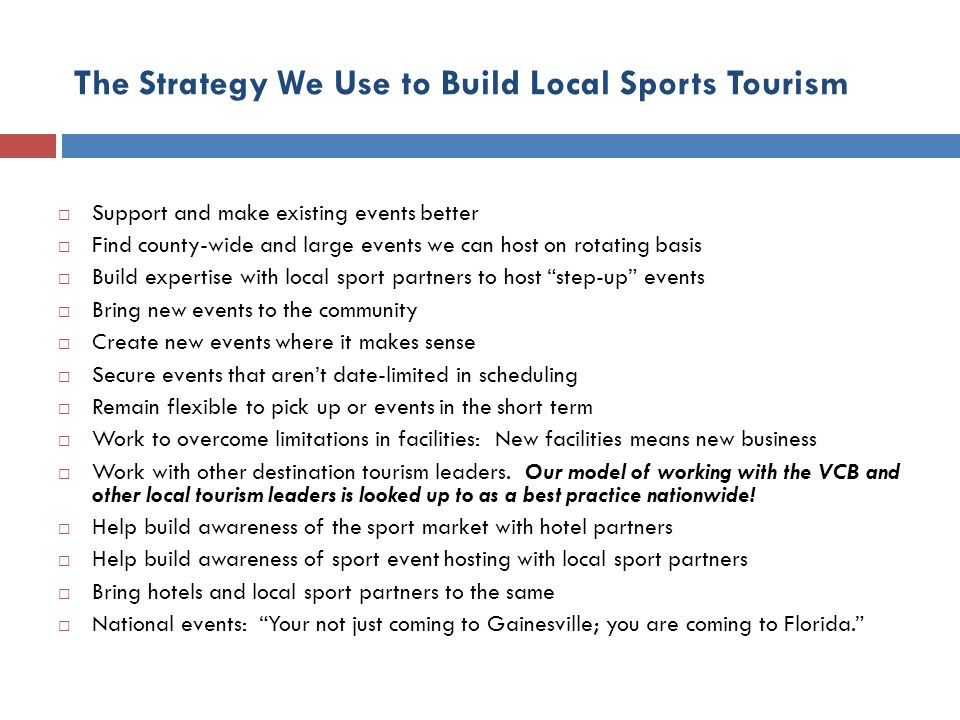 The Strategy We Use to Build Local Sports Tourism Support and make existing events better Find county-wide and large events we can host on rotating ba