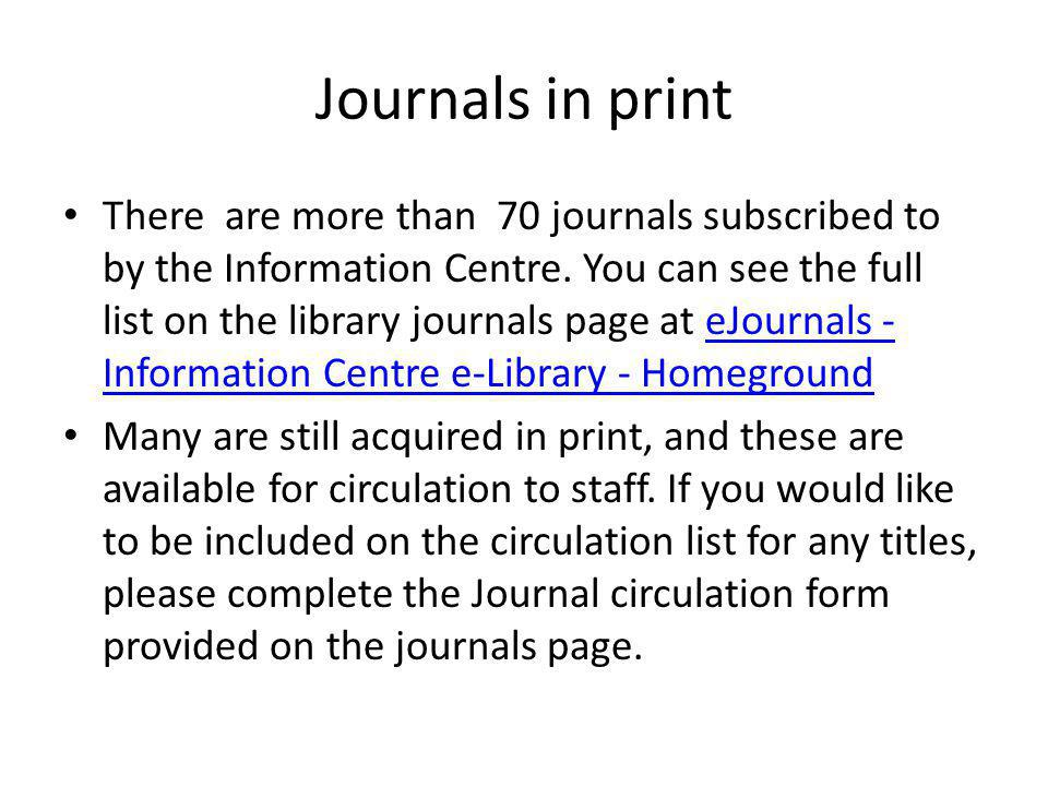 Journals in print There are more than 70 journals subscribed to by the Information Centre.