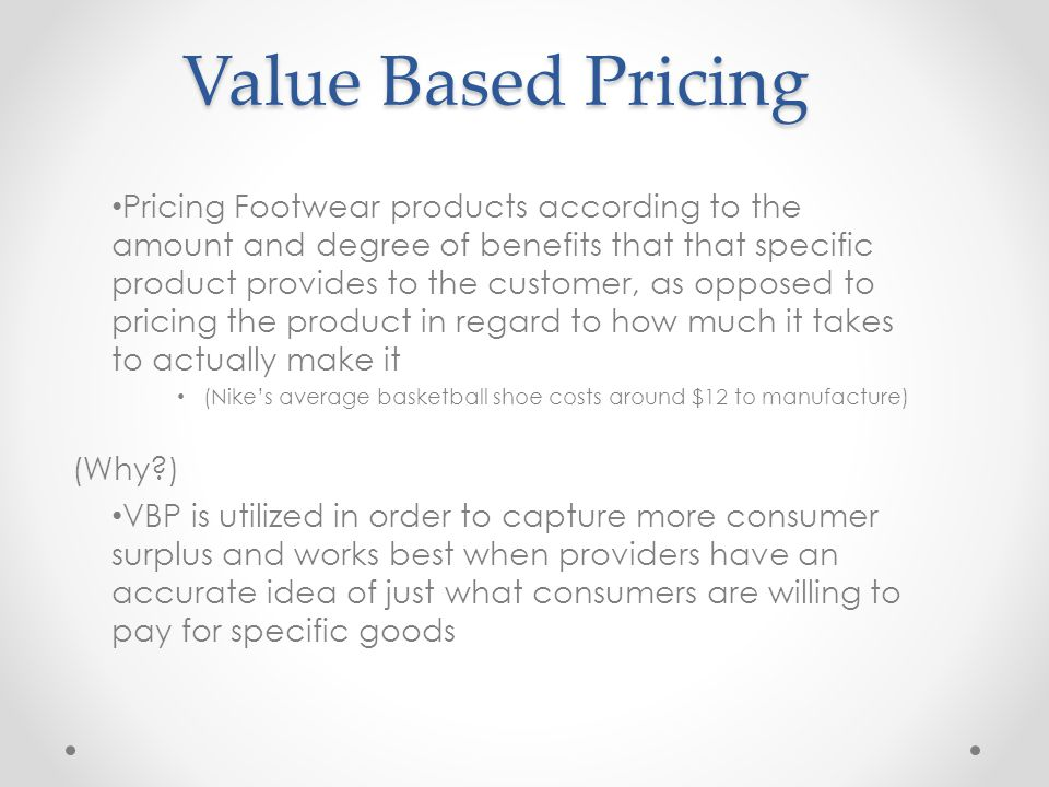 Value Based Pricing Pricing Footwear products according to the amount and degree of benefits that that specific product provides to the customer, as o