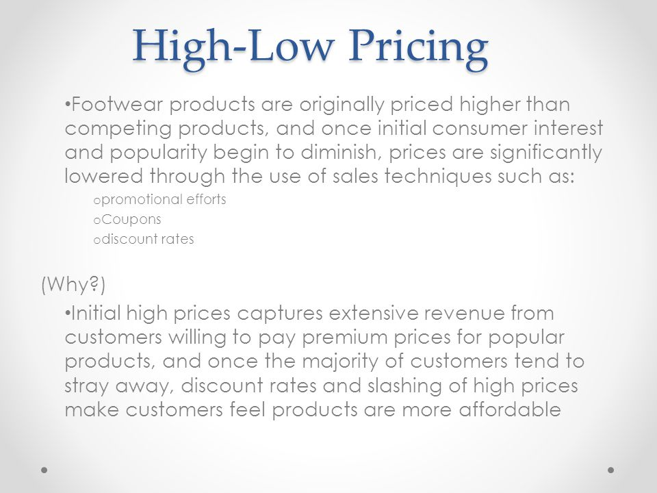 High-Low Pricing Footwear products are originally priced higher than competing products, and once initial consumer interest and popularity begin to di