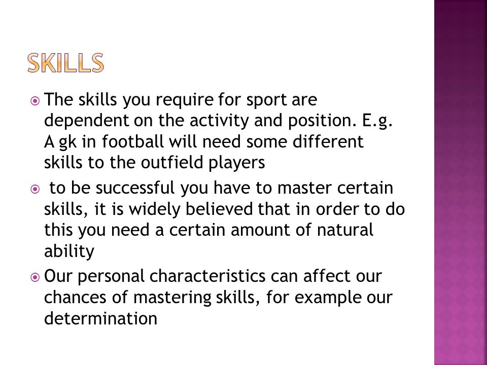 The skills you require for sport are dependent on the activity and position.