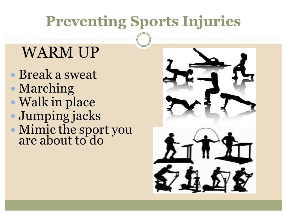 Break a sweat Marching Walk in place Jumping jacks Mimic the sport you are about to do WARM UP