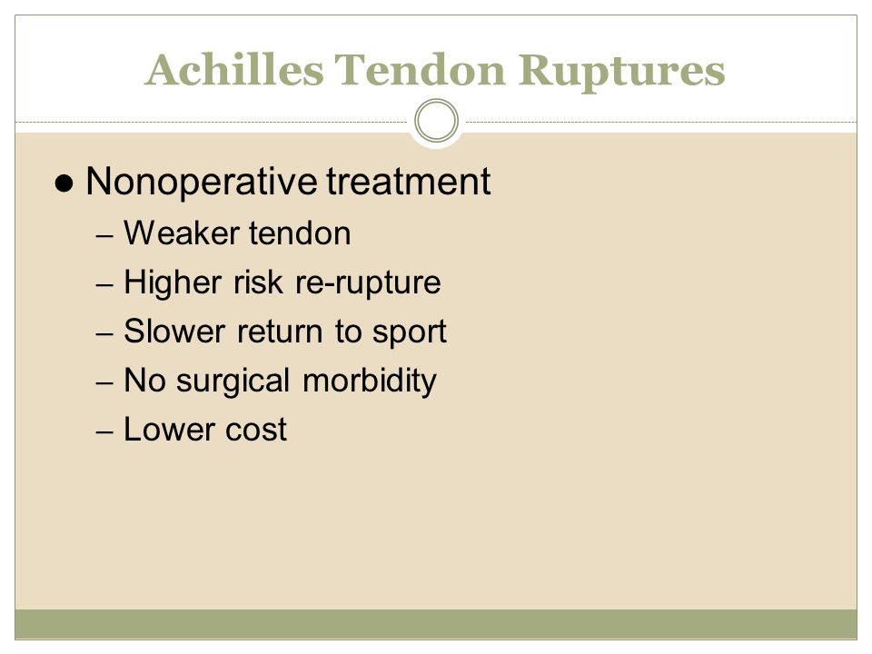 Nonoperative treatment – Weaker tendon – Higher risk re-rupture – Slower return to sport – No surgical morbidity – Lower cost
