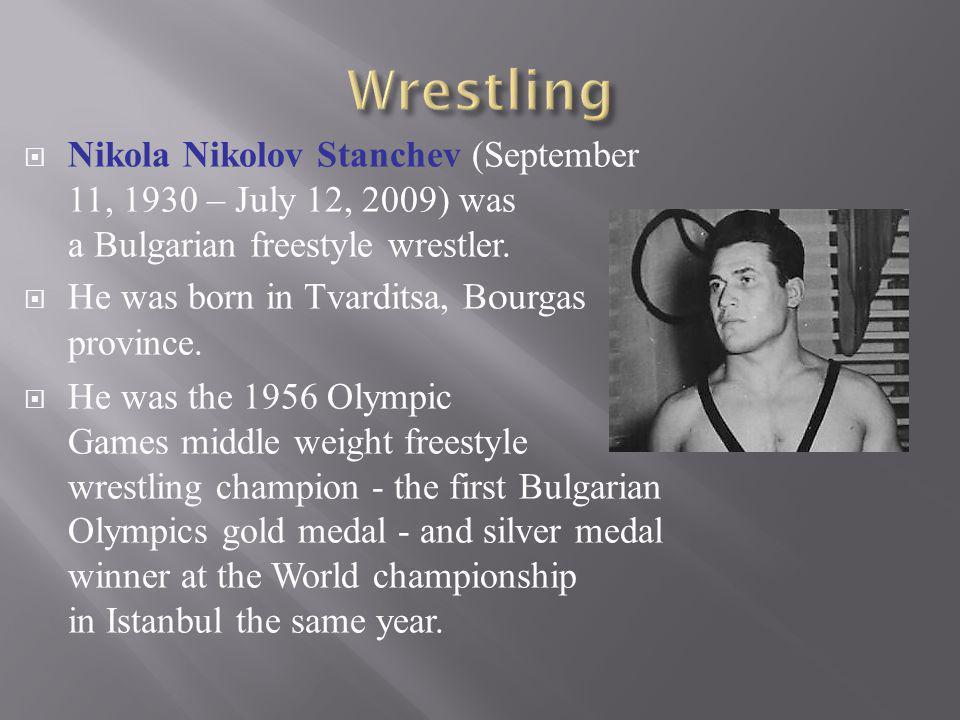 Nikola Nikolov Stanchev (September 11, 1930 – July 12, 2009) was a Bulgarian freestyle wrestler. He was born in Tvarditsa, Bourgas province. He was th