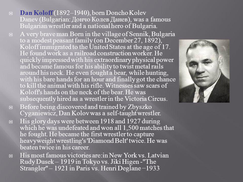 Dan Koloff (1892–1940), born Doncho Kol е v Danev (Bulgarian: Дончо Колев Данев ), was a famous Bulgarian wrestler and a national hero of Bulgaria. A