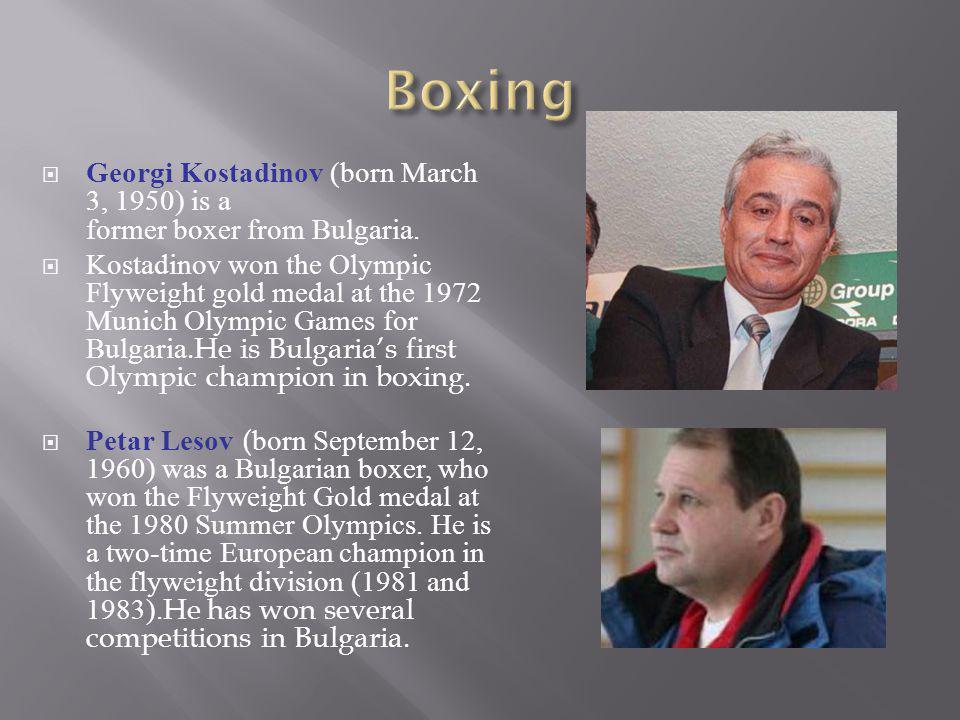 Georgi Kostadinov (born March 3, 1950) is a former boxer from Bulgaria. Kostadinov won the Olympic Flyweight gold medal at the 1972 Munich Olympic Gam