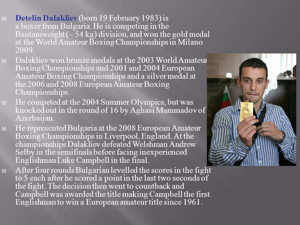 Detelin Dalakliev (born 19 February 1983) is a boxer from Bulgaria. He is competing in the Bantamweight (– 54 kg) division, and won the gold medal at