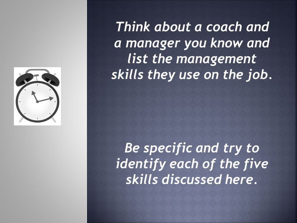Think about a coach and a manager you know and list the management skills they use on the job. Be specific and try to identify each of the five skills