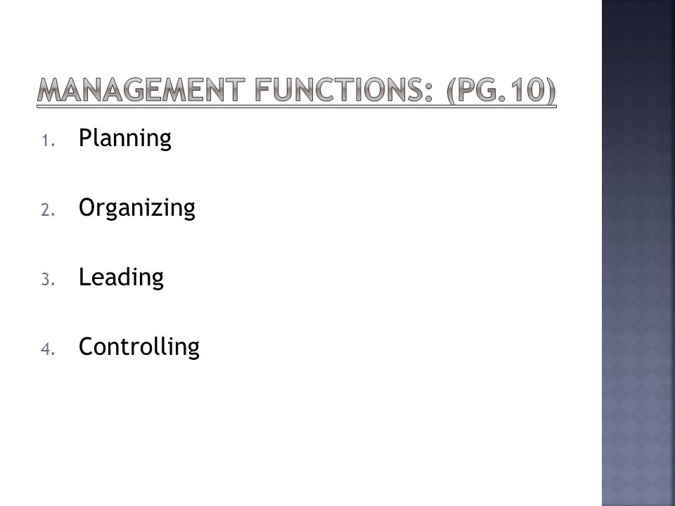 1. Planning 2. Organizing 3. Leading 4. Controlling