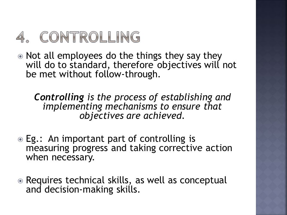 Not all employees do the things they say they will do to standard, therefore objectives will not be met without follow-through. Controlling is the pro
