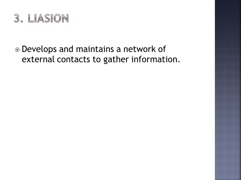 Develops and maintains a network of external contacts to gather information.