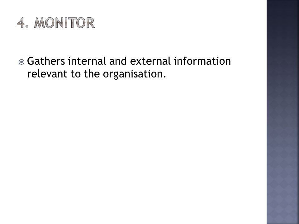 Gathers internal and external information relevant to the organisation.