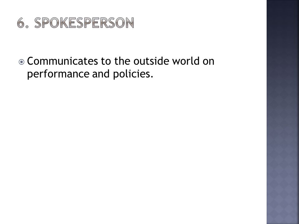 Communicates to the outside world on performance and policies.