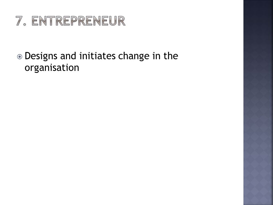 Designs and initiates change in the organisation