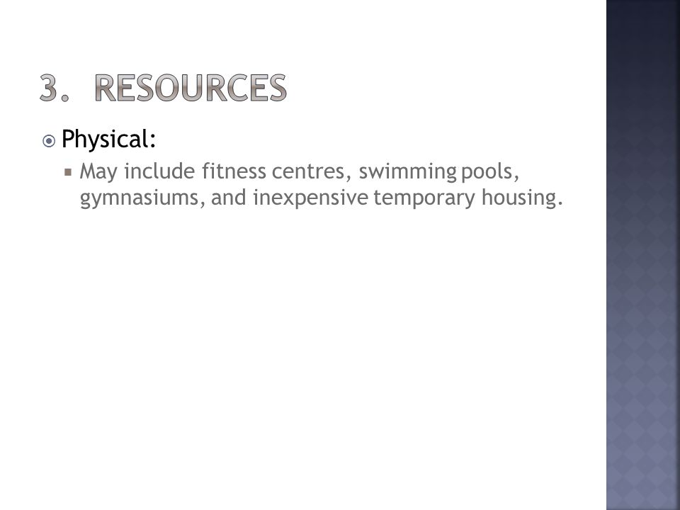 Physical: May include fitness centres, swimming pools, gymnasiums, and inexpensive temporary housing.