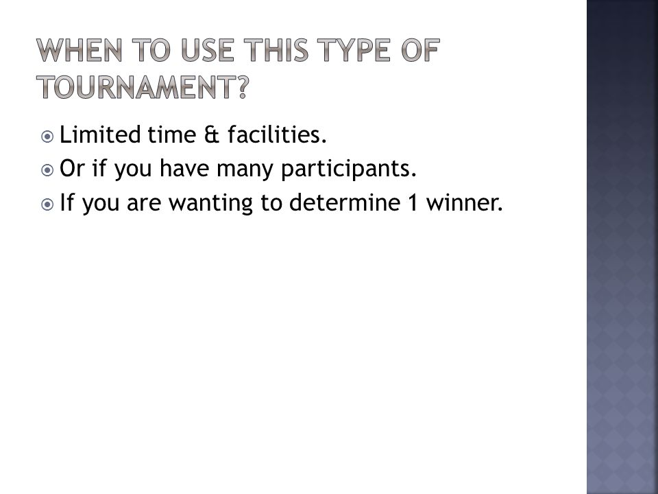 Limited time & facilities.Or if you have many participants.