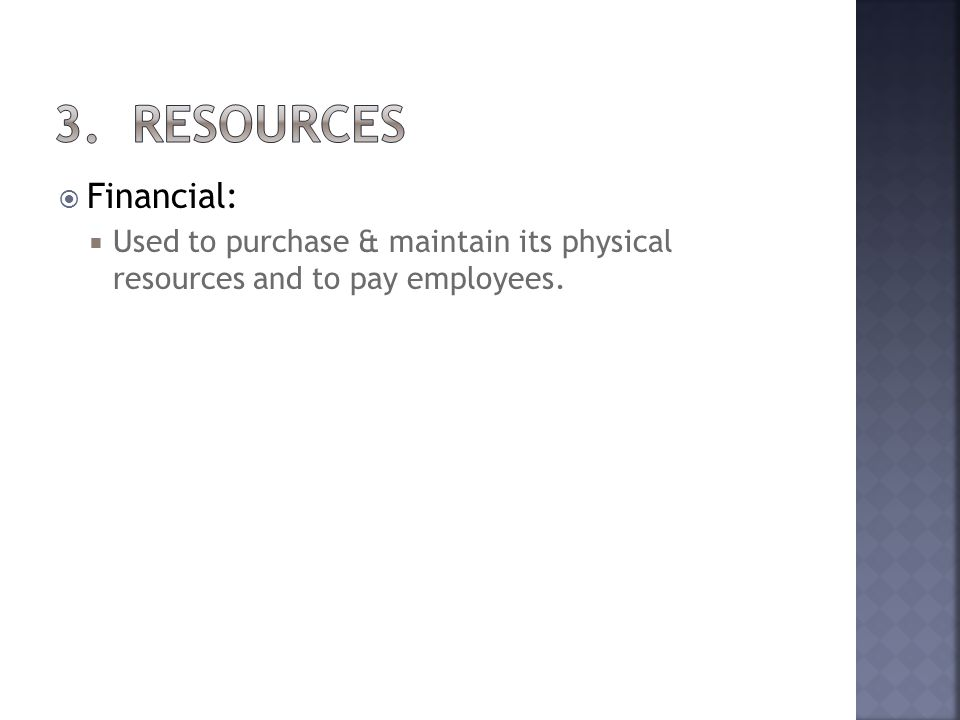Financial: Used to purchase & maintain its physical resources and to pay employees.