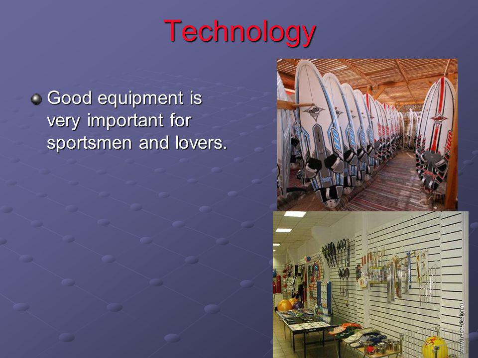 Technology Good equipment is very important for sportsmen and lovers.