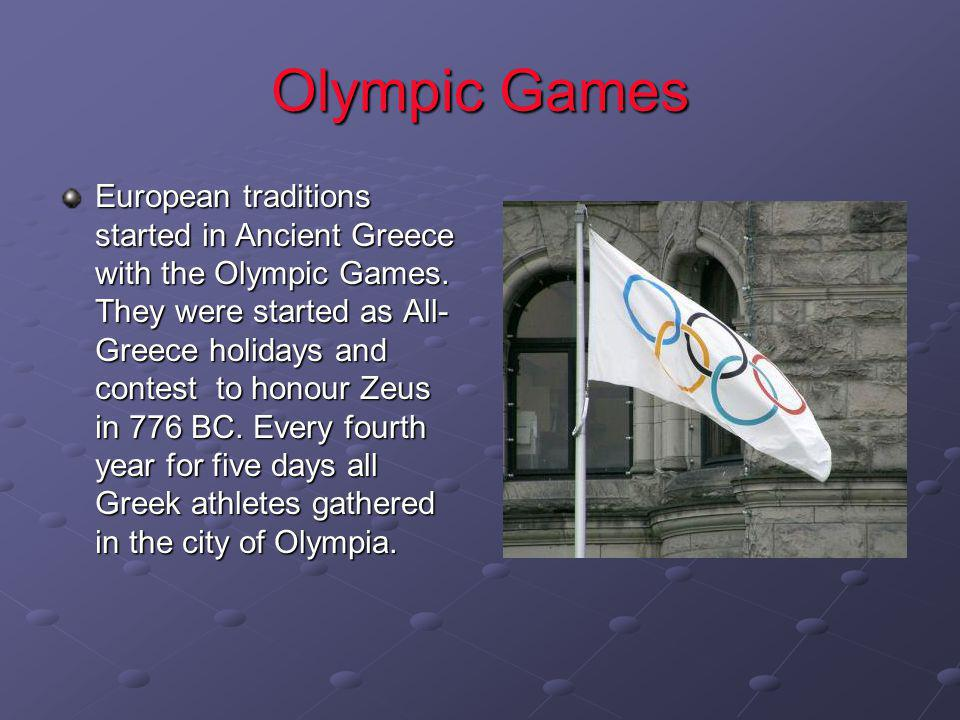 Olympic Games European traditions started in Ancient Greece with the Olympic Games.
