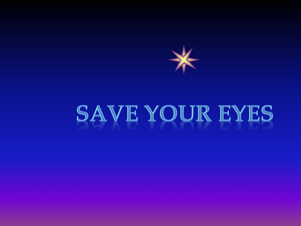 Save your eyes!