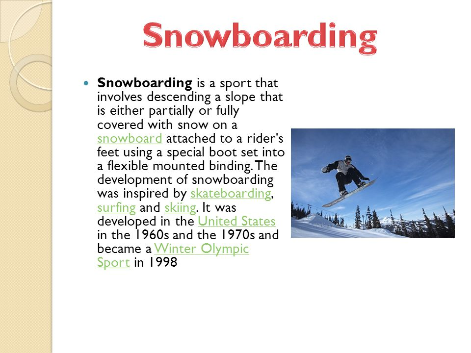 Snowboarding is a sport that involves descending a slope that is either partially or fully covered with snow on a snowboard attached to a rider's feet