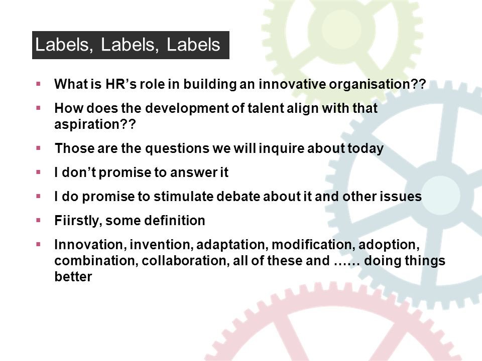 Labels, Labels, Labels What is HRs role in building an innovative organisation .