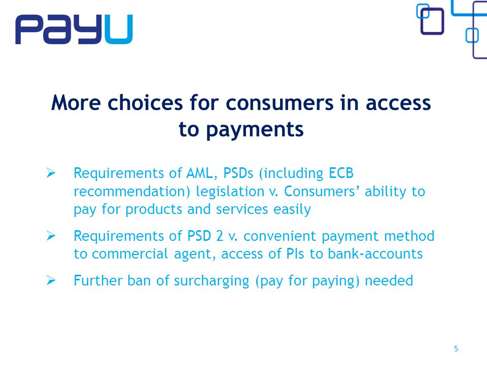 More choices for consumers in access to payments Requirements of AML, PSDs (including ECB recommendation) legislation v.