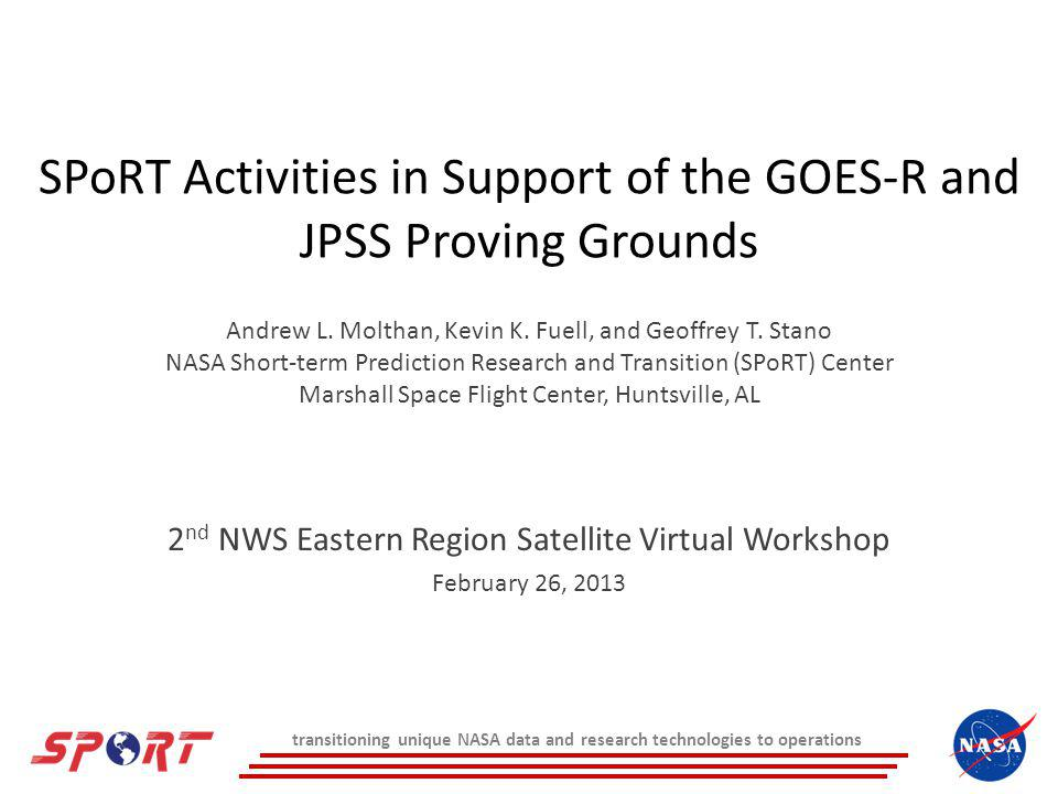 SPoRT Activities in Support of the GOES-R and JPSS Proving Grounds Andrew L.