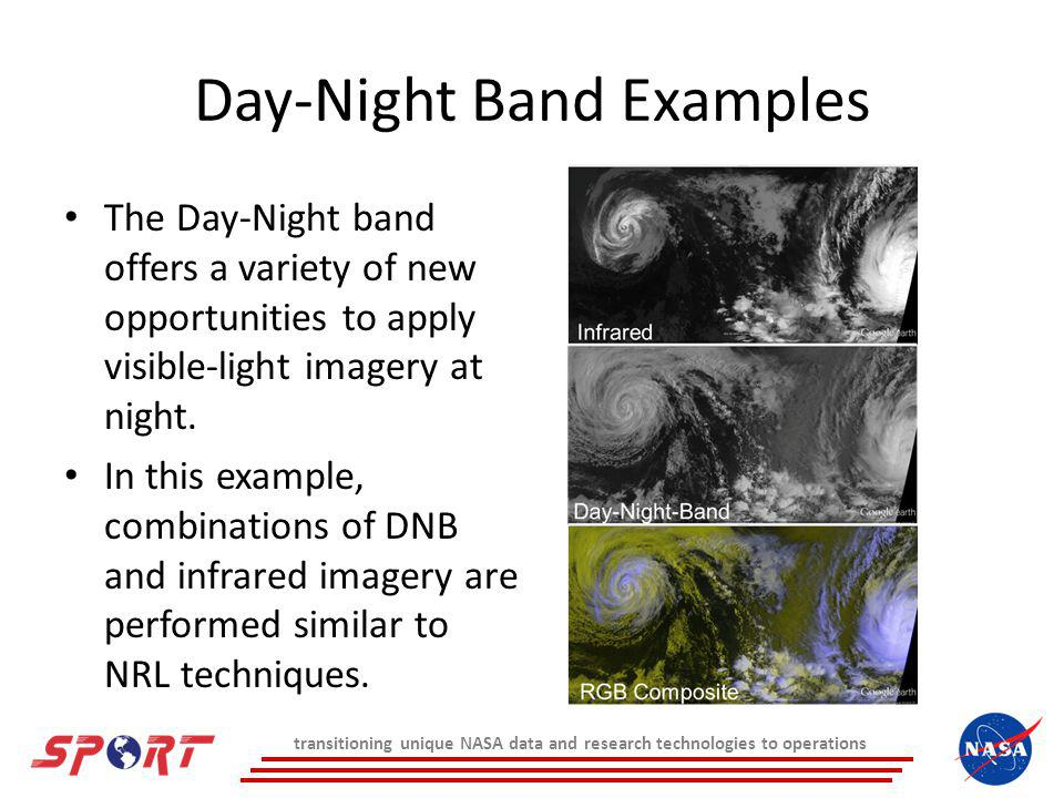 Day-Night Band Examples The Day-Night band offers a variety of new opportunities to apply visible-light imagery at night.