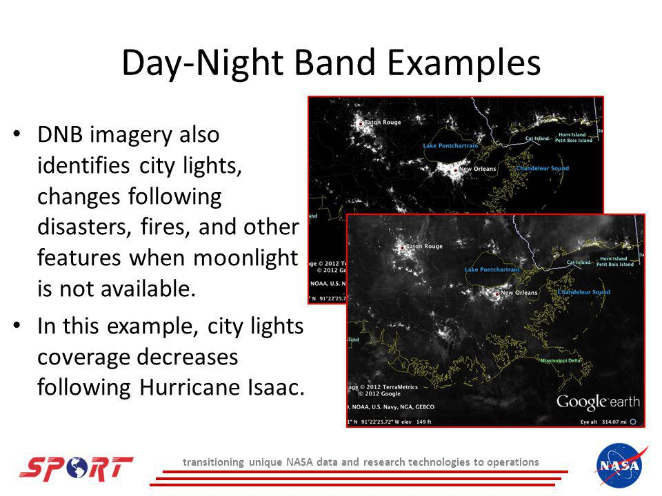 Day-Night Band Examples DNB imagery also identifies city lights, changes following disasters, fires, and other features when moonlight is not available.