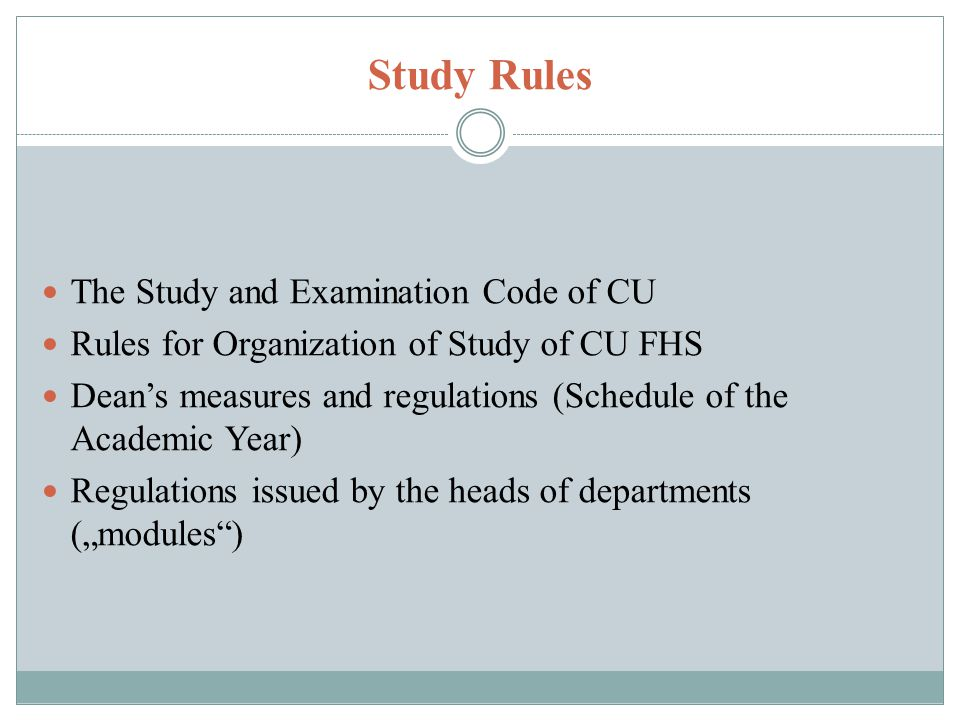 Study Rules The Study and Examination Code of CU Rules for Organization of Study of CU FHS Deans measures and regulations (Schedule of the Academic Ye