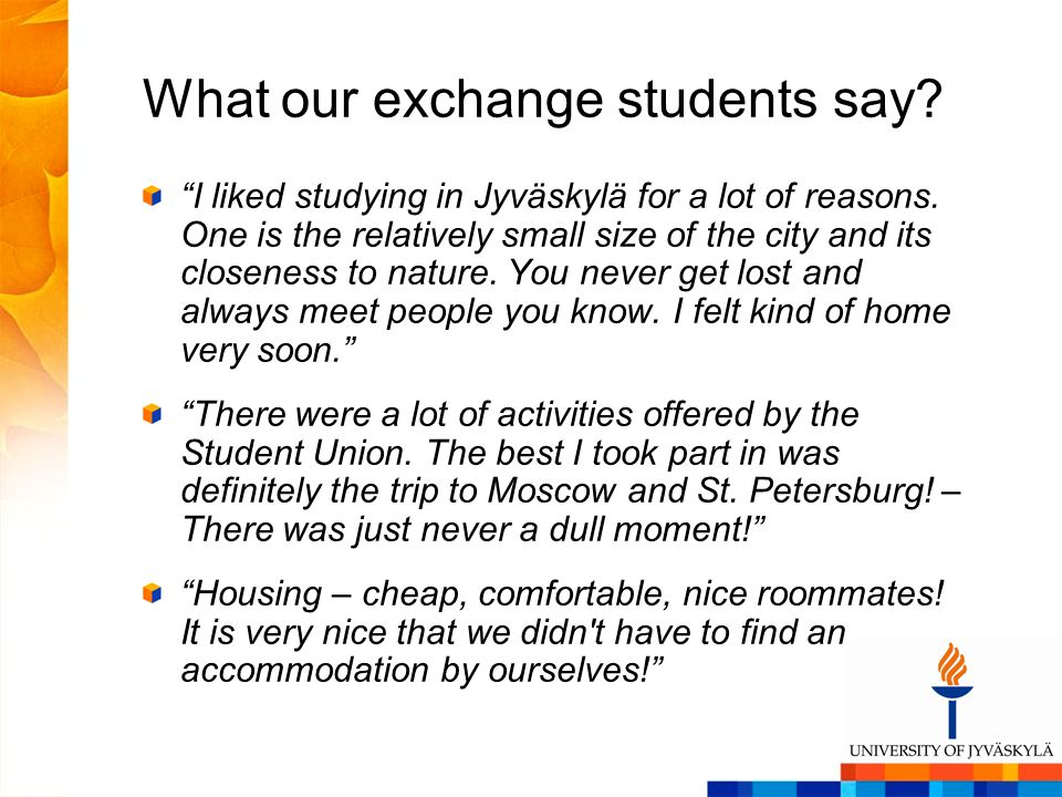 What our exchange students say. I liked studying in Jyväskylä for a lot of reasons.