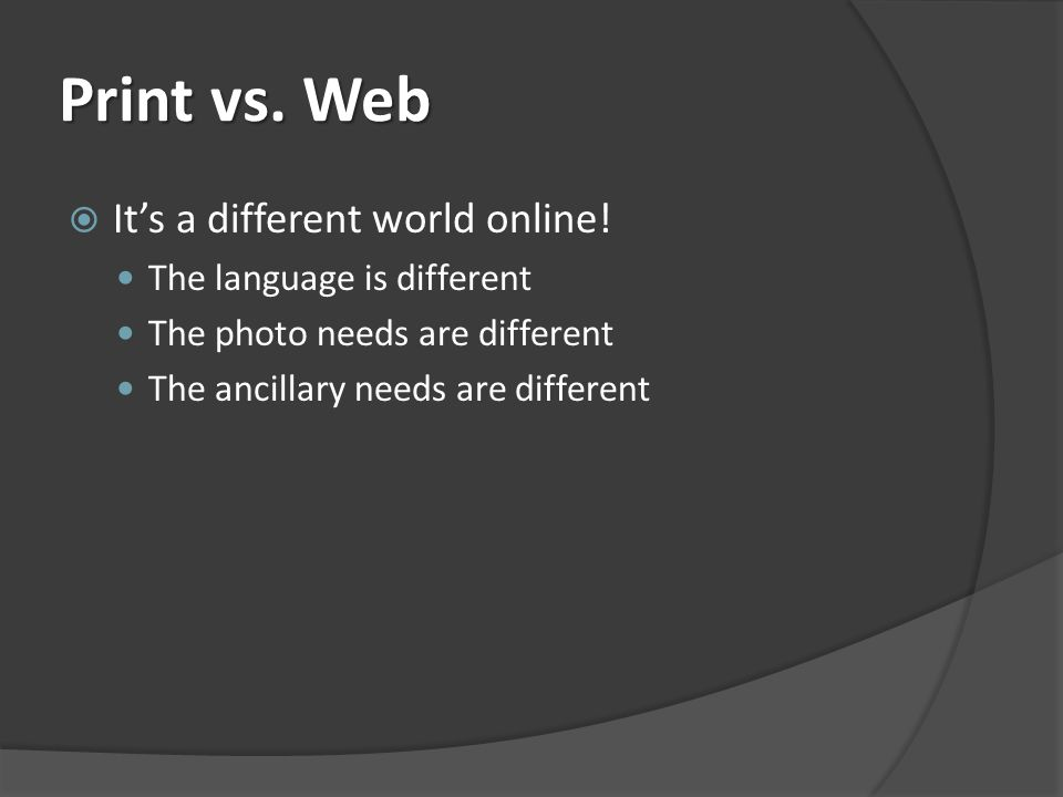 Print vs. Web Its a different world online.