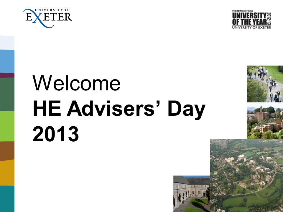 Welcome HE Advisers Day 2013
