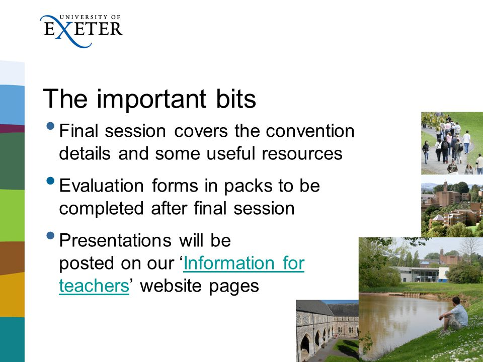 The important bits Final session covers the convention details and some useful resources Evaluation forms in packs to be completed after final session Presentations will be posted on our Information for teachers website pagesInformation for teachers