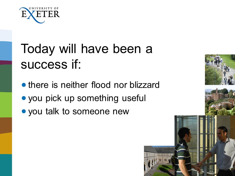 Today will have been a success if: there is neither flood nor blizzard you pick up something useful you talk to someone new