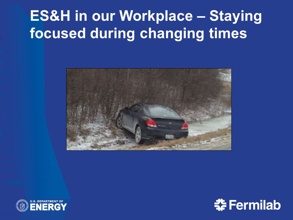ES&H in our Workplace – Staying focused during changing times