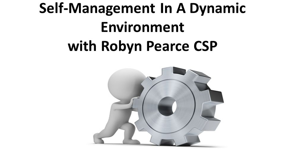 Self-Management In A Dynamic Environment with Robyn Pearce CSP