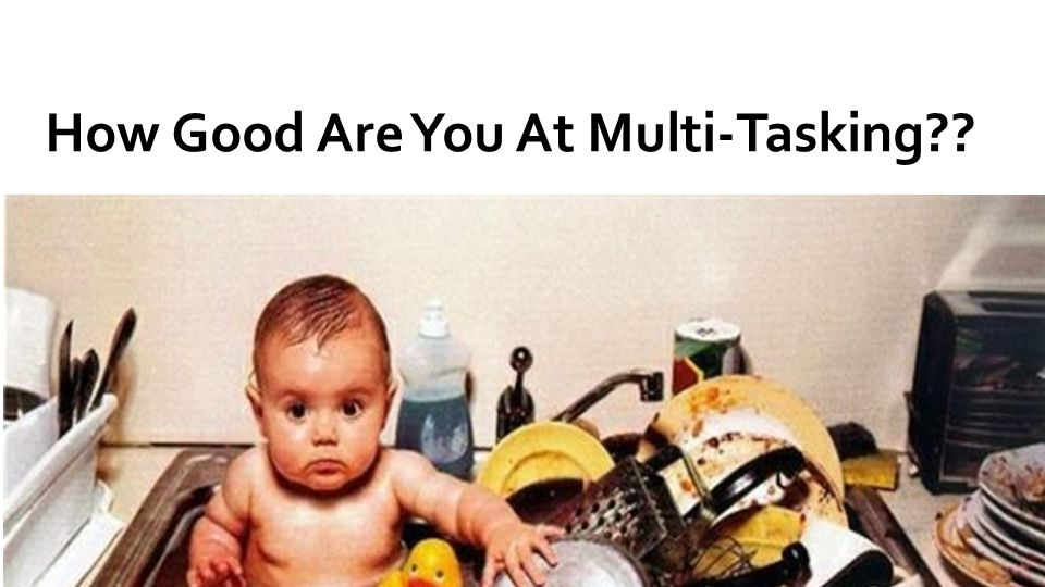 How Good Are You At Multi-Tasking
