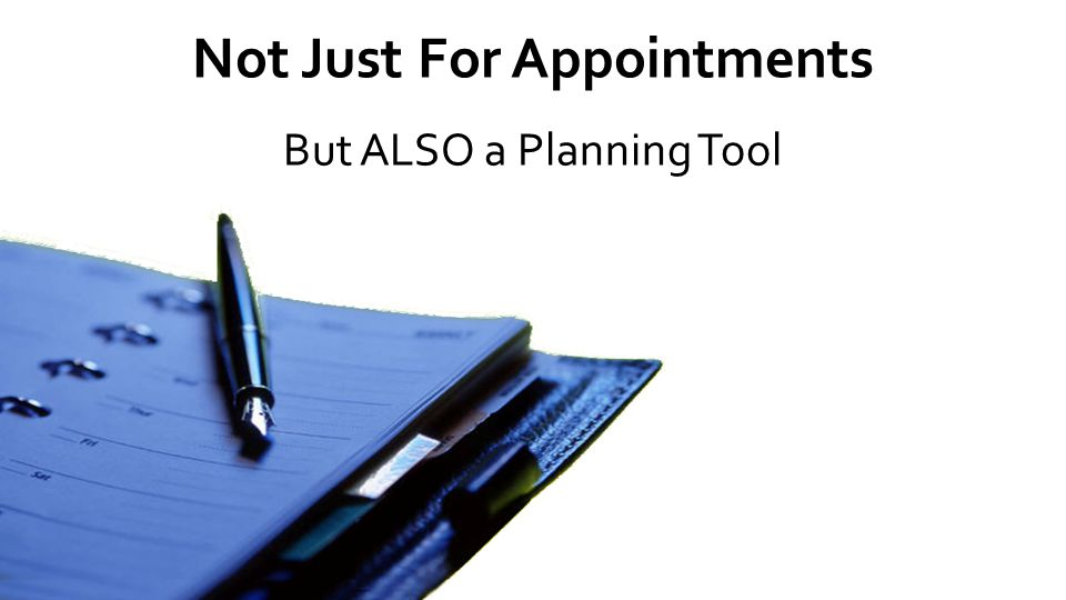 Not Just For Appointments But ALSO a Planning Tool